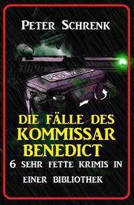 Die Fälle des Kommissar Benedict: 6 sehr fette Krimis in einer Bibliothek