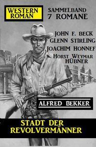 Stadt der Revolvermänner: Western Roman Sammelband 7 Romane