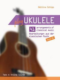 Play Ukulele - 41 arrangements of classical music - Book 1