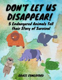 Don't Let Us Disappear! 5 Endangered Animals Tell their Story of Survival
