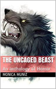 Uncaged Beast An Anthology of Horror