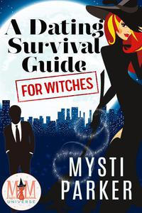 A Dating Survival Guide for Witches: Magic and Mayhem Universe