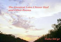The Greatest Love I Never Had and Other Poems