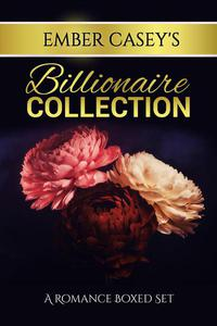 Ember Casey's Billionaire Collection: A Romance Boxed Set