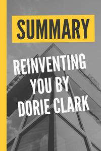 """Summary """"Reinventing You by Dorie Clark"""""""
