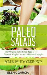 Paleo Salads: 100+ Original Paleo Salad Recipes for Massive Weight Loss and a Healthy Lifestyle!