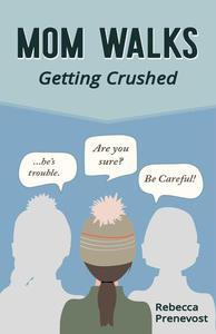 Mom Walks: Getting Crushed