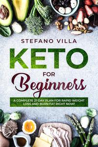 Keto for Beginners: A Complete 21-Day Plan for Rapid Weight Loss and Burn Fat Right Now!