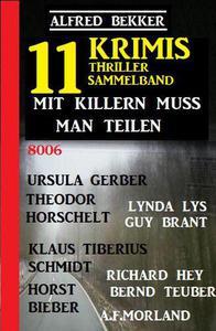 Mit Killern muss man teilen: Thriller Sammelband 11 Krimis