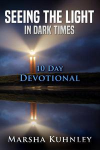 Seeing The Light In Dark Times: 10 Day Devotional