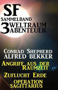 SF Sammelband 3 Weltraum-Abenteuer: Angriff aus der Raumzeit/Zuflucht Erde/Operation Sagittarius