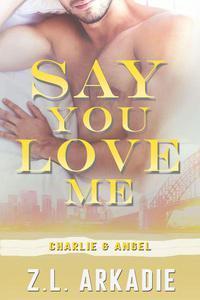 Say You Love Me: Charlie & Angel
