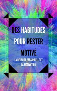 Des Habitudes Pour Rester Motivé