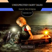 Unexpected Fairy Tales: Have No Fear