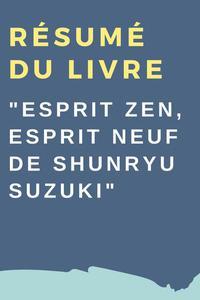 """Résumé du livre """"Esprit Zen, Esprit Neuf de Shunryu Suzuki"""""""