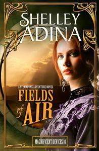Fields of Air: A steampunk adventure novel
