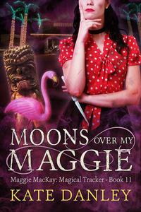 Moons Over My Maggie