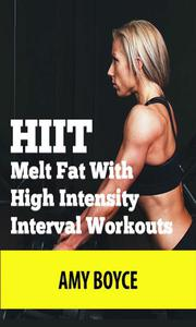 HIIT: Melt Fat With High Intensity Interval Workouts