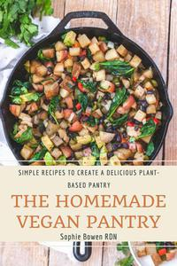 The Homemade Vegan Pantry; Simple Recipes to Create a Delicious Plant-Based Pantry