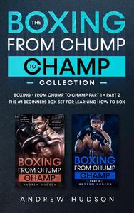 The Boxing From Chump to Champ Collection: Boxing - From Chump to Champ Part 1 + Part 2: The #1 Beginners Box Set for Learning how to Box.