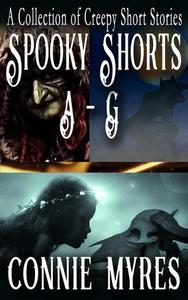 Spooky Shorts A-G: A Collection of Creepy Short Stories