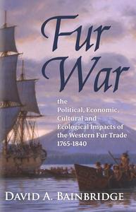 Fur War: The Political, Economic, Cultural and Ecological Impacts of the Western Fur Trade 1765–1840