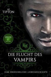 Die Flucht des Vampirs: Eine übersinnliche Liebesgeschichte
