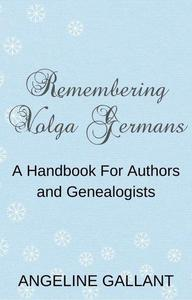 Remembering Volga Germans: A Handbook for Authors and Genealogists