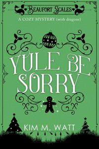 Yule Be Sorry - A Christmas Cozy Mystery (With Dragons)