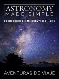 Astronomy Made Simple: An Introduction to Astronomy for all Ages
