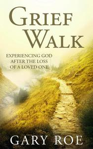 Grief Walk: Experiencing God After the Loss of a Loved One
