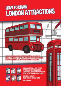 How to Draw London Attractions (This How to Draw London Attractions Book Will be Very Useful if You Would Like to learn How to Draw London Bridge, London Monuments or Any Major London Attractions)