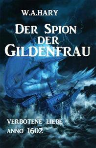 Der Spion der Gildenfrau: Verbotene Liebe Anno 1602