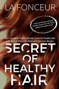 Secret of Healthy Hair : Your Complete Food & Lifestyle Guide for Healthy Hair with Season Wise Diet Plans and Hair Care Recipes