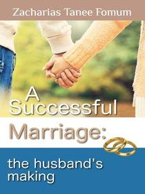 A SUCCESSFUL MARRIAGE: The Husband's Making