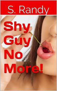 Shy Guy No More!