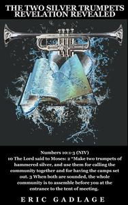 The 2 Silver Trumpets: Revelation Revealed