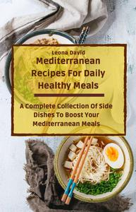 Mediterranean Recipes For Daily Healthy Meals: A Complete Collection Of Side Dishes To Boost Your Mediterranean Meals