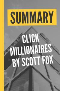 """Summary """"Click Millionaires by Scott Fox"""""""