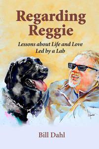 Regarding Reggie - Lessons About Life and Love Led by a Lab
