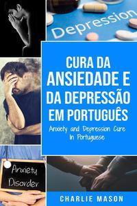 Cura da Ansiedade e da Depressão Em português/ Anxiety and Depression Cure In Portuguese