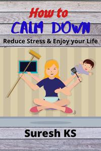 How to Calm Down: Reduce Stress & Enjoy your Life