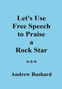 Let's Use Free Speech to Praise a Rock Star
