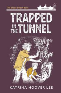 Trapped in the Tunnel: The Brady Street Boys Book One