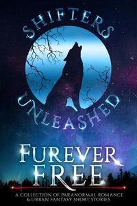 Furever Free: A Collection of Paranormal Romance & Urban Fantasy Short Stories