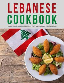 Lebanese Cookbook : Traditional Lebanese Recipes that Anyone Can Cook at Home