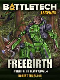 BattleTech Legends: Freebirth (Twilight of the Clans, #4)