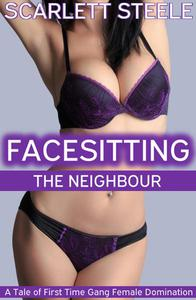 Facesitting the Neighbour - A Tale of First Time Gang Female Domination