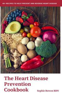 The Heart Disease Prevention Cookbook; 40+ Recipes to Help Prevent and Reverse Heart Disease