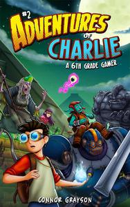 Adventures of Charlie: A 6th Grade Gamer #2